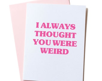 Funny Love Card, Boyfriend Card, for girlfriend, Anniversary Card, Valentines Day, Awkward Love Card, I Always Thought You Were Kinda Weird