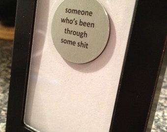 Quote | Magnet | Frame - Someone Who's Been Through Some S*