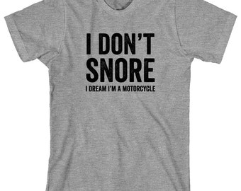 I Don't Snore I Dream I'm A Motorcyle Shirt - motorcycle, bagger, street bob, chopper, gift for dad, fathers day, christmas - ID: 1750
