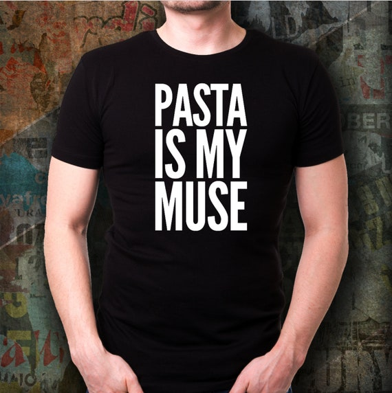 Gifts for pasta lovers  Pasta is my muse unisex tshirt  tee for foodies