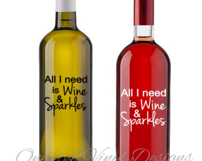 "All I Need is Wine and Sparkles - Vinyl Decal Only -Decal for a DIY Wine Bottles and Other Projects...Bottles Not Included-  3.5"" X 3.5"""