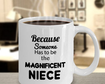 Gift for Niece - 'Because Someone Has to be the Magnificent Niece' - Coffee Mug Idea for Niece from Uncle or Aunt - 11oz Ceramic Tea Cup
