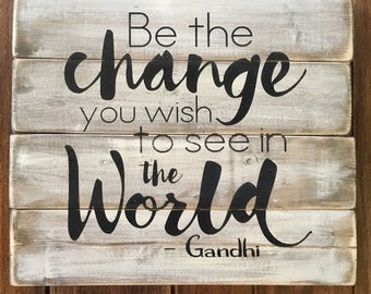 Be the change you want to see in the world, Gandhi, rustic wood sign, handpainted wooden sign, inspirational sign, wooden sign, rustic sign