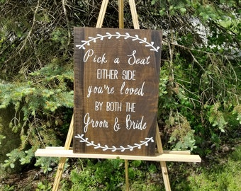 Pick  A Seat Either Side You Are Loved By Both The Groom and Bride-Seating-Wedding Decor-Wedding Ceremony Sign-Outdoor Wedding