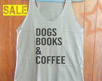 Dogs Books and Coffee shirt funny shirt blogger shirt tumblr quote tee women tank top funny tank sleeveless shirt grey tank size S M L