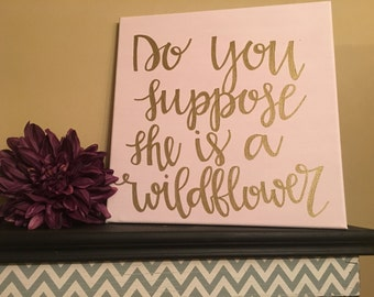 Hand lettered canvas Do you suppose she is a wildflower