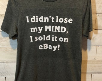 I Didn't Lose My Mind, I Sold it on EBay T-Shirt