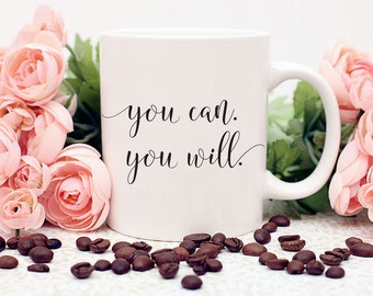Motivational Mug, You Can Do It, You Can, You Will Quote, Gift For Her, Custom Coffee Mug, Statement Mug, Inspirational Gift, Feminist Gift