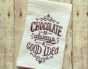 Chocolate is always a good idea kitchen towel, Embroidered kitchen towels, dish towel, kitchen towel