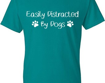 Dog Lover Tee, Dog Shirt, Easily Distracted By Dogs, Dog Tee, Dog T-Shirt, Distracted By Dogs, Funny Tee, Funny Dog Shirt, Funny Dog Tee