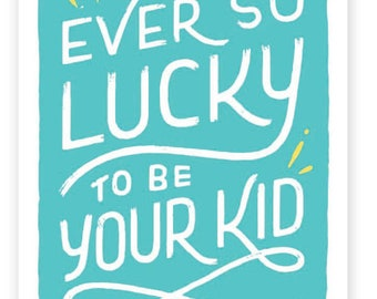 Ever So Lucky to Be Your Kid  • single card