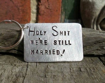 Holy Shit We're Still Married! Keyring Keychains 10 Year Anniversary Tin Aluminium Ten Husband Wife Valentines Day Couples Funny FREE POST