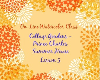 On-Line Watercolor Class 5- A How to Package and Critique Of Cottage Gardens (1 of 6) Prince Charles Summer House at HighGrove-Watercolors
