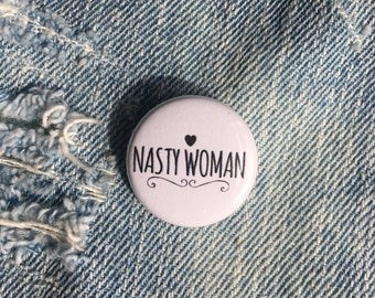 nasty woman button, nasty woman pin, feminist pin, 1 inch pin back button