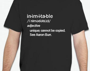 Hamilton inspired TSHIRT - inimitable - Unisex - Cotton - Aaron Burr - Original - Wait for It - Broadway Musical Theater Fan - Gift
