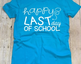 Happy Last Day Of School Shirt, Teacher Shirt, Teacher T-Shirt, Teacher Shirts, Last Day Of School Shirt, End Of School T-Shirt, Teacher Tee