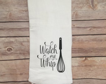watch me whip saying, tea towels, custom made towels, kitchen towel, kitchen linens, flour sack towel, kitchen decor