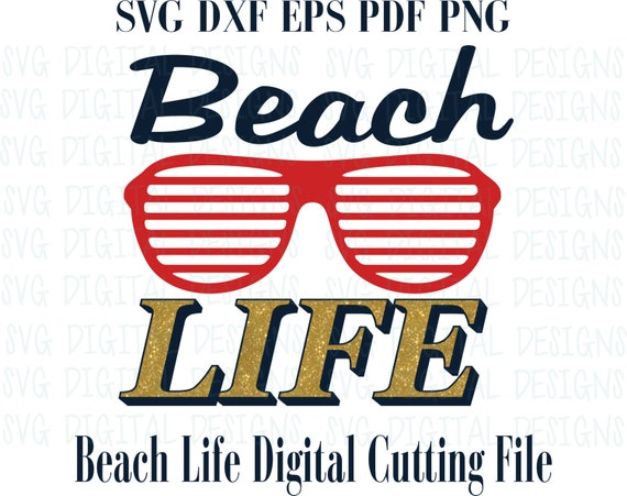 Beach SVG File Summer SVG Saying Beach Life Sun Glasses Summer Cutting  Files Great For Silhouette U0026 Cricut Svg Dxf Eps Pdf Png From  SVGDigitalDesigns On ...