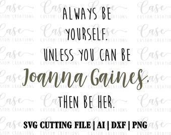 Always be Yourself - Joanna Gaines SVG Cutting File, Ai, DXF and PNG   Silhouette and Cricut   Instant Download   Fixxer Upper Inpired svg