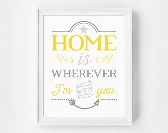 Inspirational Quote Print, Home Is Wherever Im With You Typography Poster, Yellow & Gray Wall Decor, Typographic Print, Bedroom Quote Print