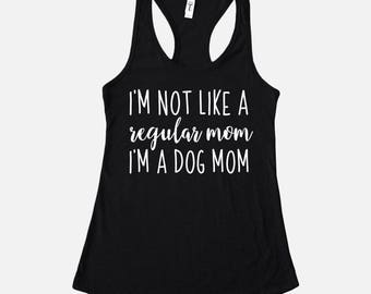 I'm Not Like a Regular Mom I'm a Dog Mom Shirt | Dog Mom Tank | Racerback Tank Top | Dog Mom Shirt | Dog Lover Gift