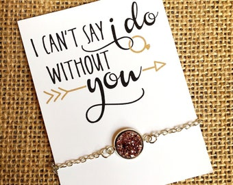 I Can't Say I Do Without You - bridesmaid gift