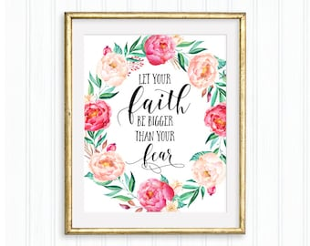 Let your faith be bigger than your fear, Printable Wall Art, Bible verse,Christian quote,Inspirational quote,Watercolor floral,Home Decor