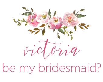 Personalized Be My Bridesmaid Card - digital printable card - floral bridesmaid proposal card - bridesmaid card with name