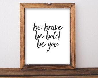 Printable Art, Motivational Art, Inspirational Printable Quote Art black and white Digital Art, Be Brave Be Bold Be You printable wall art