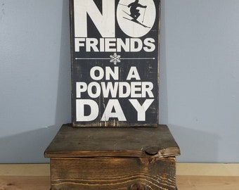 No Friends on a POWDER DAY - Ski- Snowboard - MOUNTAIN -  - Hand Painted Rustic Wooden Sign