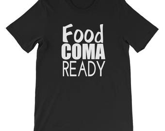 Food Coma Ready- Foodie Gift-Foodie Gifts-Christmas Gift-Thanksgiving-Meal Planning-Food Coma- T-Shirt