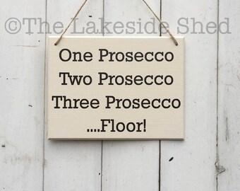 One Prosecco, two prosecco , three prosecco floor | Prosecco | Sign | Plaque | MDF Sign | Funny | Secret Santa | Gift Idea | Her | Quote