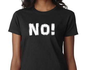 NO!! T-Shirt What don't you understand about NO??  Just NO!