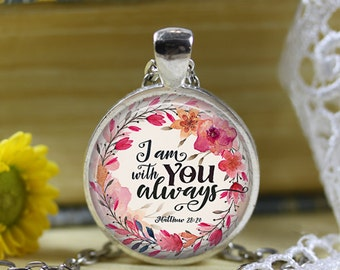 I AM with you always Matthew 28:20 Bible Verse Christian Scripture Necklace Bible Verse Jewelry Bible Quote Necklace Faith Jewelry 30mm