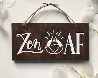Zen AF, Wooden Sign, Hand-Painted, Handmade, Wall Art, AF, Daily Practice, Buddha