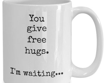Coffee mug inspirational quotes coworker gift gift for her mugs with sayings gift for him inspirational quotes tea cup Free hugs