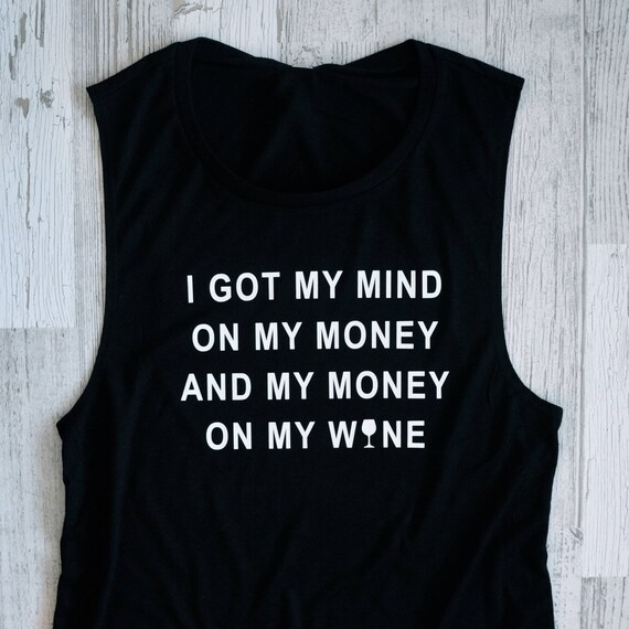 I Got My Mind On My Money And My Money On My Wine - Ladies Tank: Black