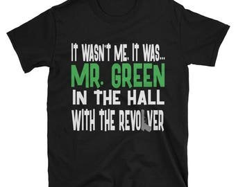 It Wasn't Me, It Was... Mr. Green In The Hall With The Revolver Tshirt, Clue Board Game Shirt, Board Game Geek Gift, Clue Shirt