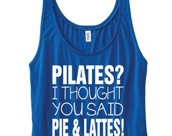 Pilates? I Thought You Said Pie & Lattes! Funny Gym Tank Top. Workout Tank. Gym Vest. Workout Shirt. Gym Shirt. Pilates Tank. Love Food.