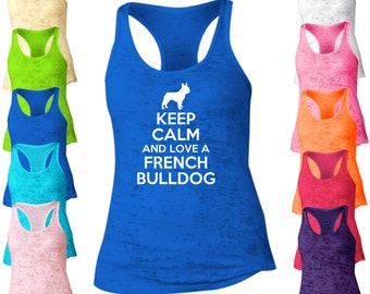Keep Calm And Love A French Bulldog Burnout Tank Top. Racerback Tank Top. Dog Tank Top. I Love My Pet Tank. I Love My Dog. Pet Lover. D76