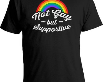Funny Pride Shirt Rainbow T Shirt Equality Shirts Gay Pride Colors LGBT Pride Gay Pride Month Not Gay But Supportive Mens Ladies Tee FAT-89