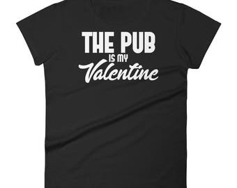 The Pub Is My Valentine T-Shirt Funny A Perfect Match Gift Women's Short sleeve t-shirt