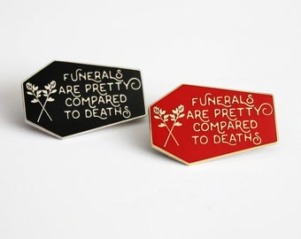 "Funerals are Pretty Compared to Deaths 1.5"" Black Silver or Gold Red hard enamel pin, book lover, literary gifts"