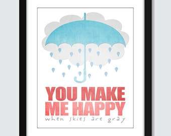 Inspirational Wall Art. You Make Me Happy When Skies Are Gray Wall Art. Inspirational Wall Print. 8x10, 5x7, 4x6 Wall Print Poster