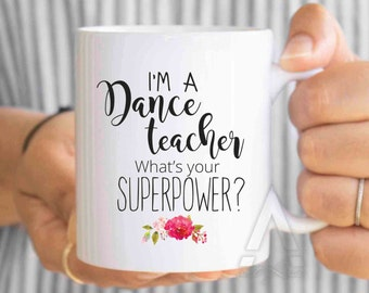 """dance teacher gifts """"I'm a dance teacher what's your superpower?"""" mothers day gifts, dance dance teacher, gifts for dance teachers MU219"""