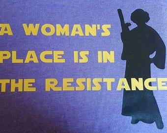A Woman's Place Is In The Resistance, Princess Leia T-Shirt, Star Wars, Rebel Alliance, Women's Protest, Resist, Feminist Shirt, Feminist