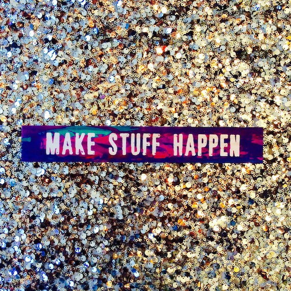 Make Stuff Happen