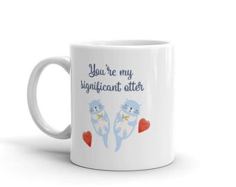 You're my significant otter mug | Valentines gift | Anniversay gift | Love mug | Sagnificant other gift | Lover mug