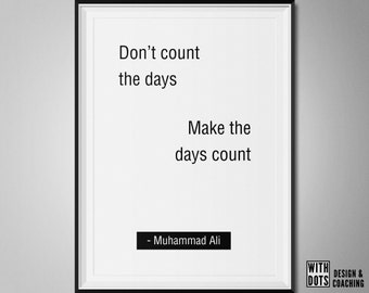 Muhammad Ali Quote - Don't Count the days, make the days count - A3 - Instant Download PDF