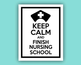 Keep Calm and Finish Nursing School - Printable Wall Art - Instant Download - 8x10 - Nursing for the Soul